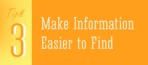 Tip 3 - Make Information Easy to Find