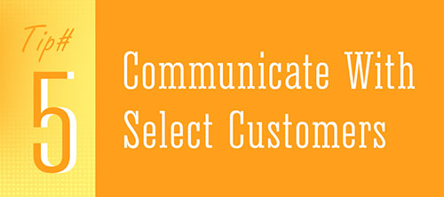 Tip 5 - Communicate With Select Customers